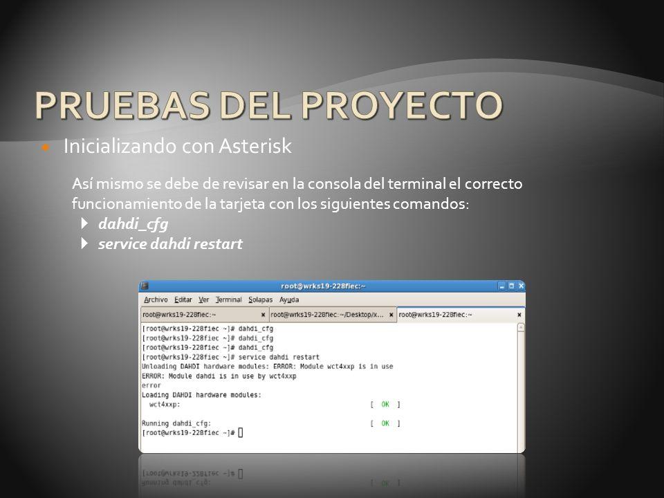 Inicializando con Asterisk Así mismo se debe de revisar en la consola del terminal el correcto funcionamiento de la tarjeta con los siguientes comandos: dahdi_cfg service dahdi restart