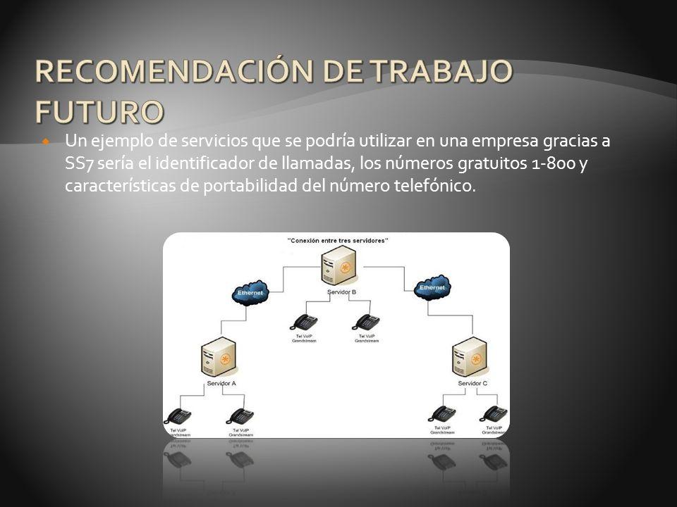 Un ejemplo de servicios que se podría utilizar en una empresa gracias a SS7 sería el identificador de llamadas, los números gratuitos 1-800 y características de portabilidad del número telefónico.