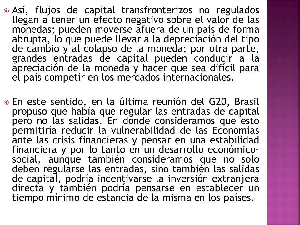 Así, flujos de capital transfronterizos no regulados llegan a tener un efecto negativo sobre el valor de las monedas; pueden moverse afuera de un país