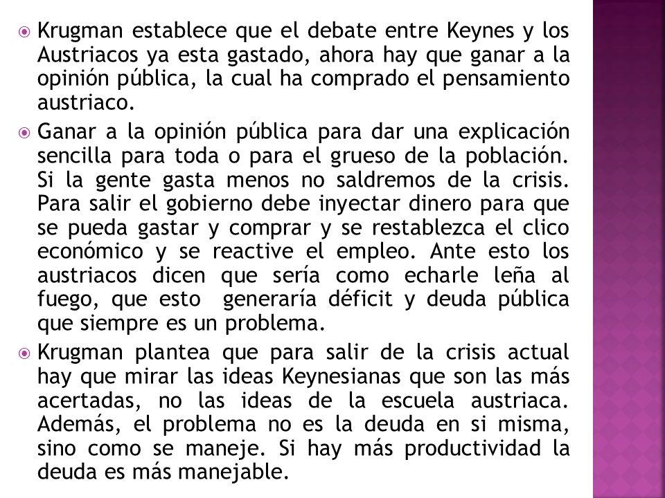 Krugman establece que el debate entre Keynes y los Austriacos ya esta gastado, ahora hay que ganar a la opinión pública, la cual ha comprado el pensam