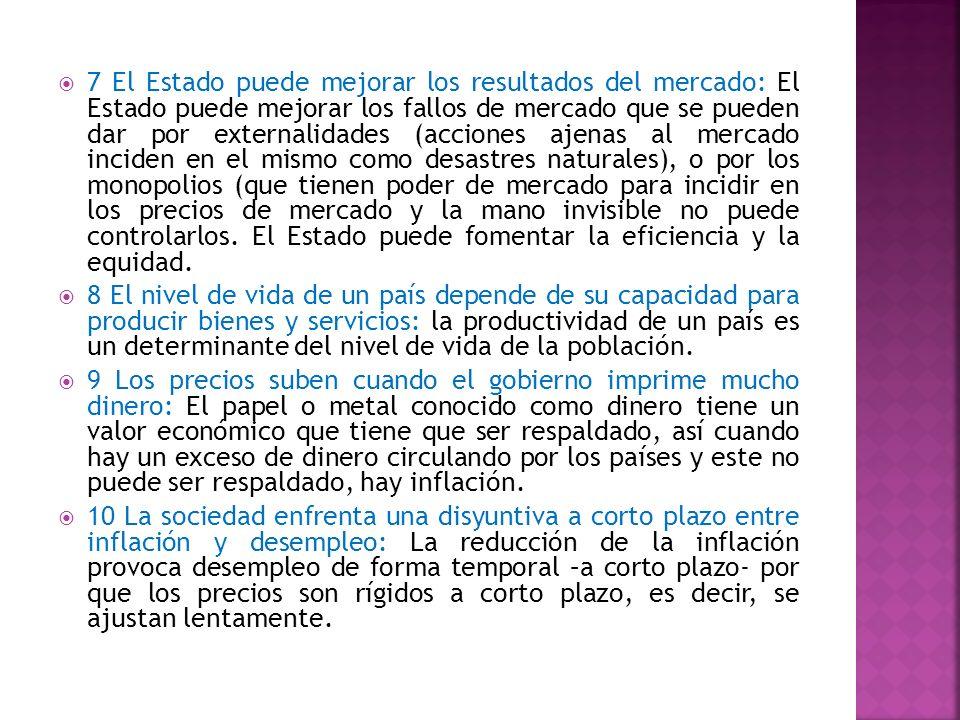 7 El Estado puede mejorar los resultados del mercado: El Estado puede mejorar los fallos de mercado que se pueden dar por externalidades (acciones aje