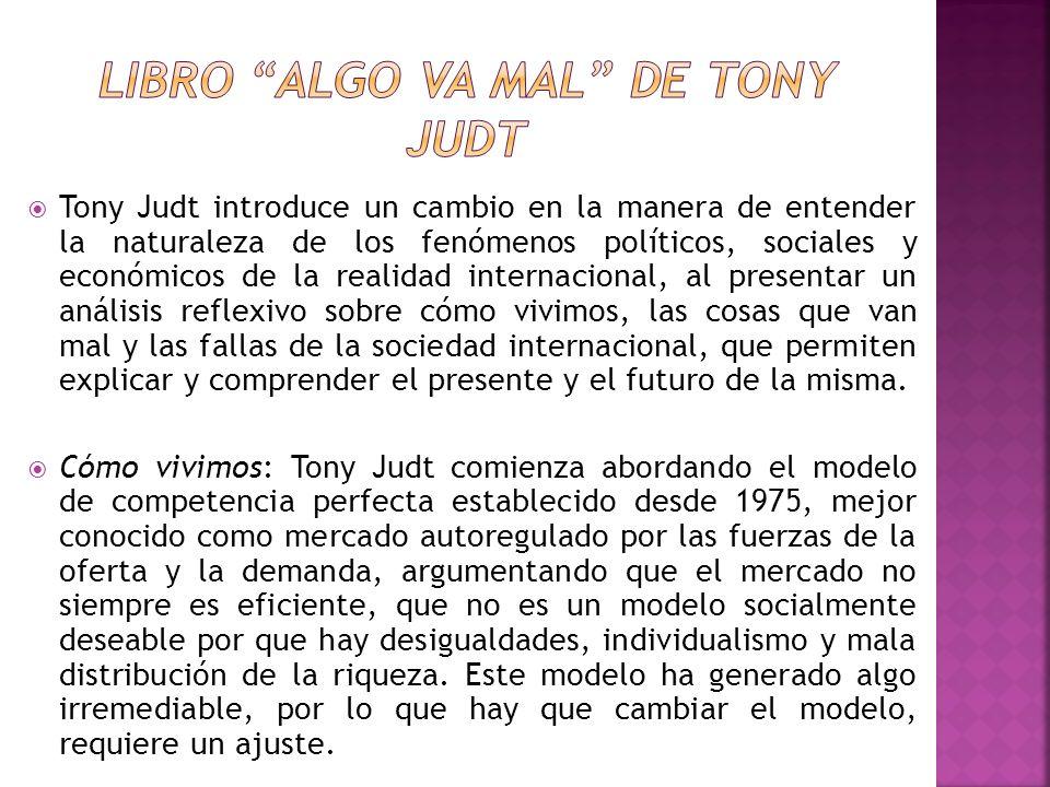Tony Judt introduce un cambio en la manera de entender la naturaleza de los fenómenos políticos, sociales y económicos de la realidad internacional, a