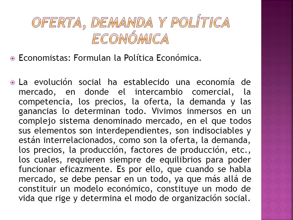 Economistas: Formulan la Política Económica. La evolución social ha establecido una economía de mercado, en donde el intercambio comercial, la compete