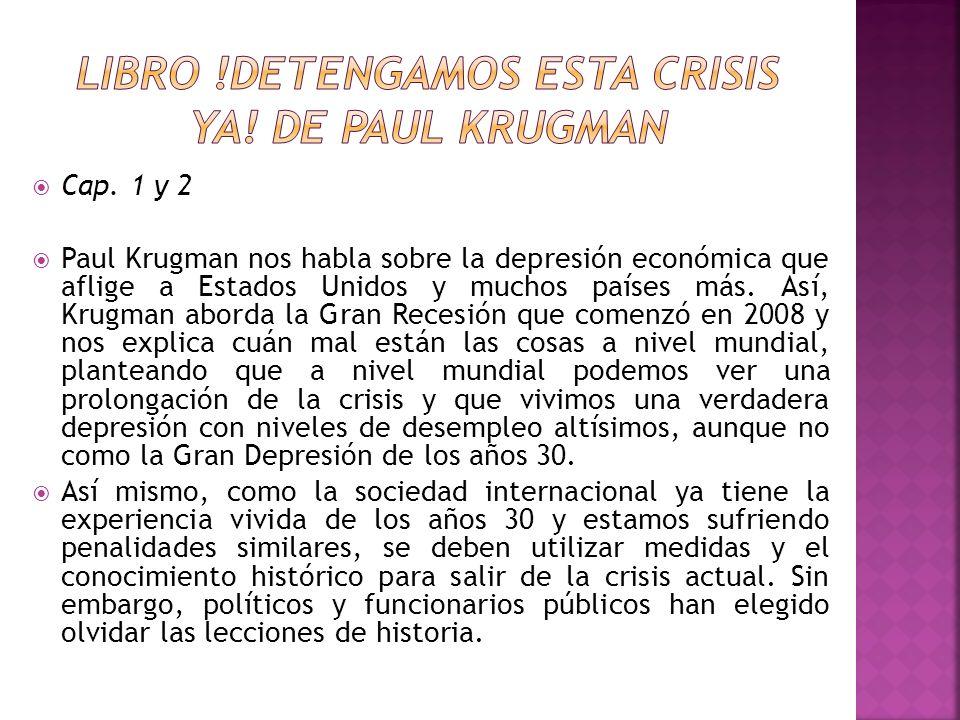 Cap. 1 y 2 Paul Krugman nos habla sobre la depresión económica que aflige a Estados Unidos y muchos países más. Así, Krugman aborda la Gran Recesión q