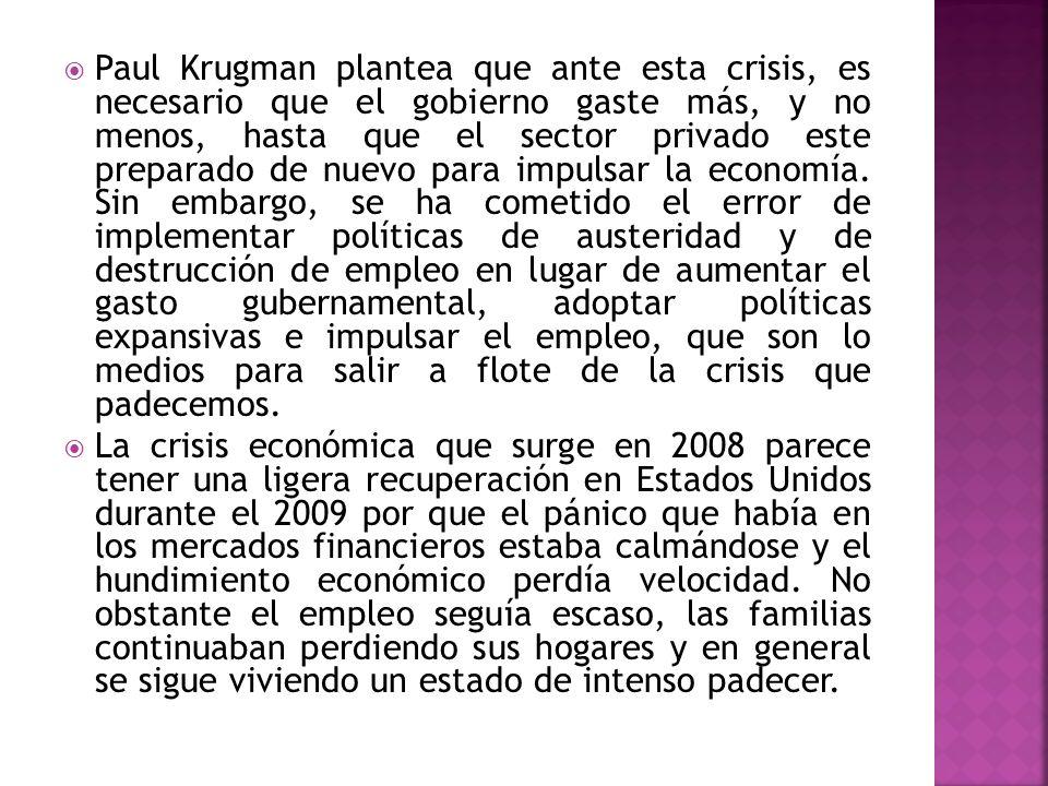 Paul Krugman plantea que ante esta crisis, es necesario que el gobierno gaste más, y no menos, hasta que el sector privado este preparado de nuevo par