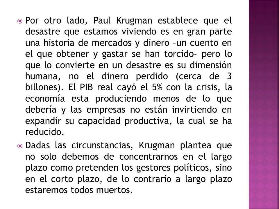 Por otro lado, Paul Krugman establece que el desastre que estamos viviendo es en gran parte una historia de mercados y dinero –un cuento en el que obt