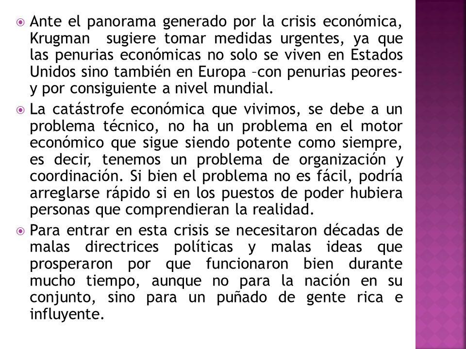 Ante el panorama generado por la crisis económica, Krugman sugiere tomar medidas urgentes, ya que las penurias económicas no solo se viven en Estados