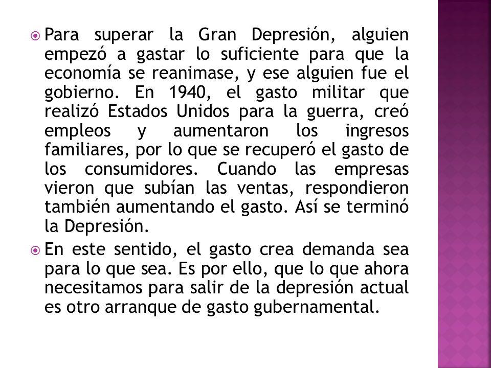 Para superar la Gran Depresión, alguien empezó a gastar lo suficiente para que la economía se reanimase, y ese alguien fue el gobierno. En 1940, el ga