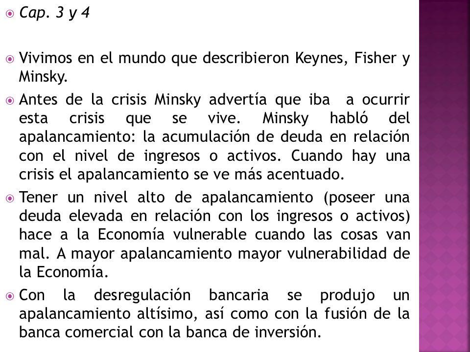 Cap. 3 y 4 Vivimos en el mundo que describieron Keynes, Fisher y Minsky. Antes de la crisis Minsky advertía que iba a ocurrir esta crisis que se vive.