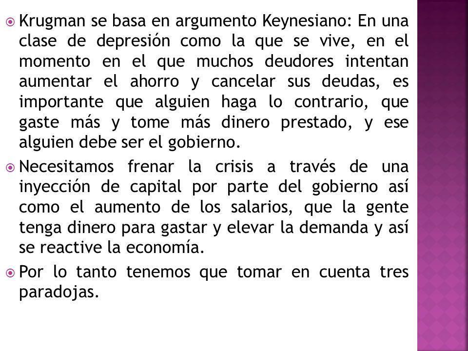 Krugman se basa en argumento Keynesiano: En una clase de depresión como la que se vive, en el momento en el que muchos deudores intentan aumentar el a
