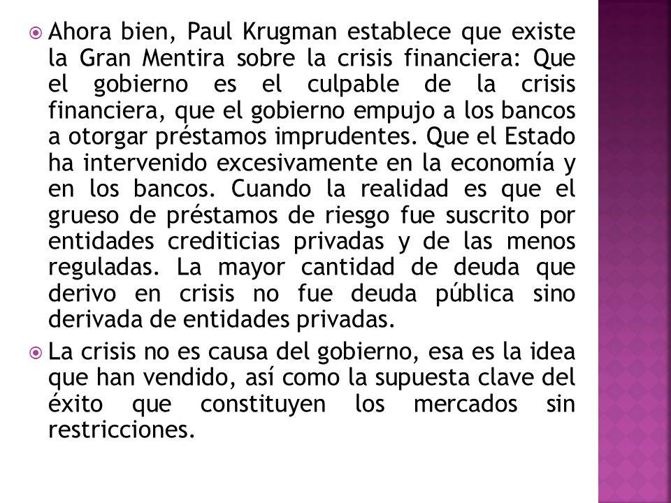 Ahora bien, Paul Krugman establece que existe la Gran Mentira sobre la crisis financiera: Que el gobierno es el culpable de la crisis financiera, que