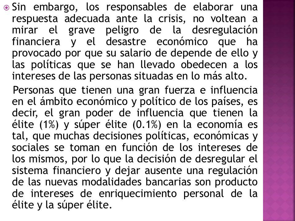 Sin embargo, los responsables de elaborar una respuesta adecuada ante la crisis, no voltean a mirar el grave peligro de la desregulación financiera y