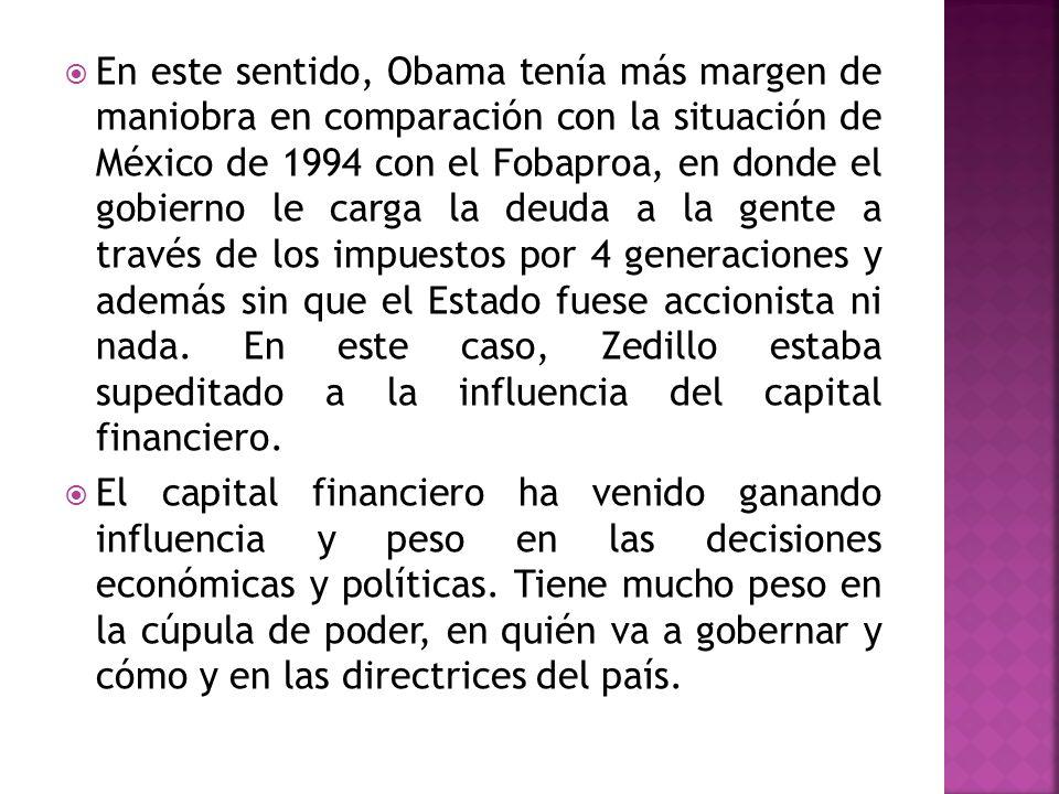 En este sentido, Obama tenía más margen de maniobra en comparación con la situación de México de 1994 con el Fobaproa, en donde el gobierno le carga l