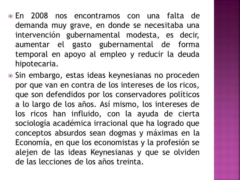 En 2008 nos encontramos con una falta de demanda muy grave, en donde se necesitaba una intervención gubernamental modesta, es decir, aumentar el gasto