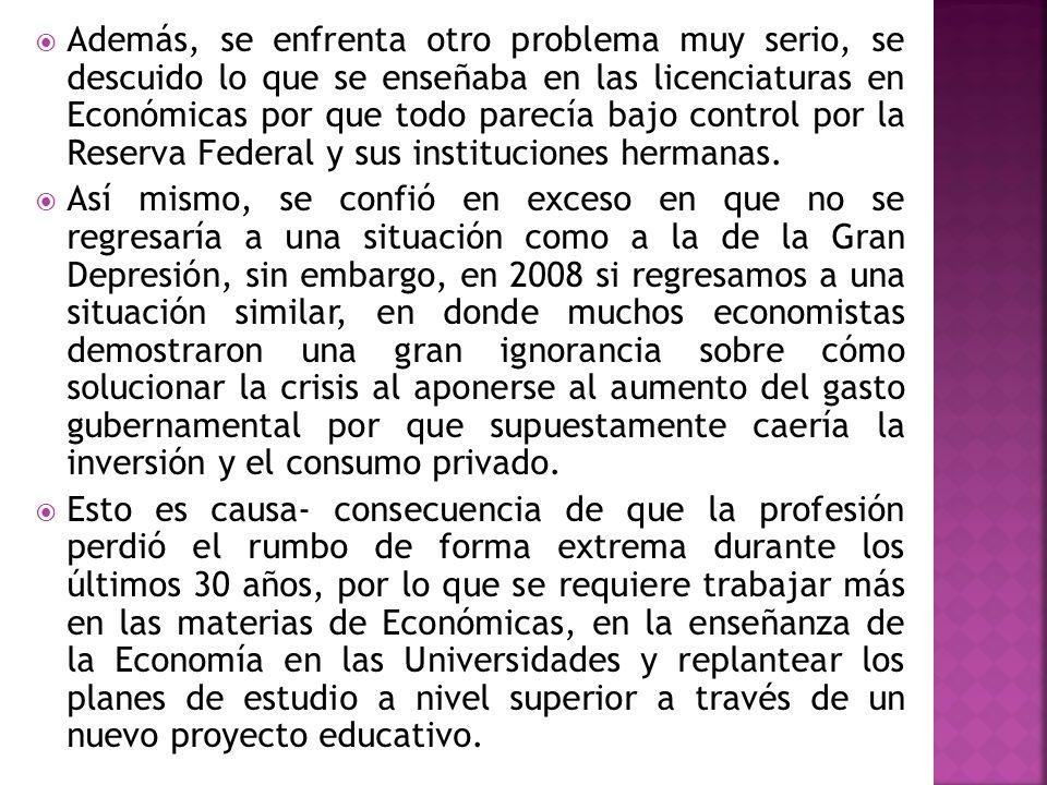 Además, se enfrenta otro problema muy serio, se descuido lo que se enseñaba en las licenciaturas en Económicas por que todo parecía bajo control por l