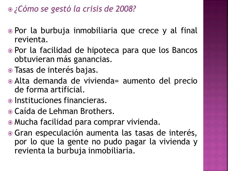 ¿Cómo se gestó la crisis de 2008? Por la burbuja inmobiliaria que crece y al final revienta. Por la facilidad de hipoteca para que los Bancos obtuvier