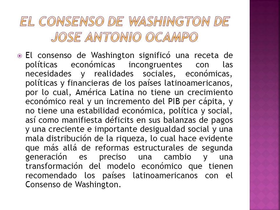 El consenso de Washington significó una receta de políticas económicas incongruentes con las necesidades y realidades sociales, económicas, políticas