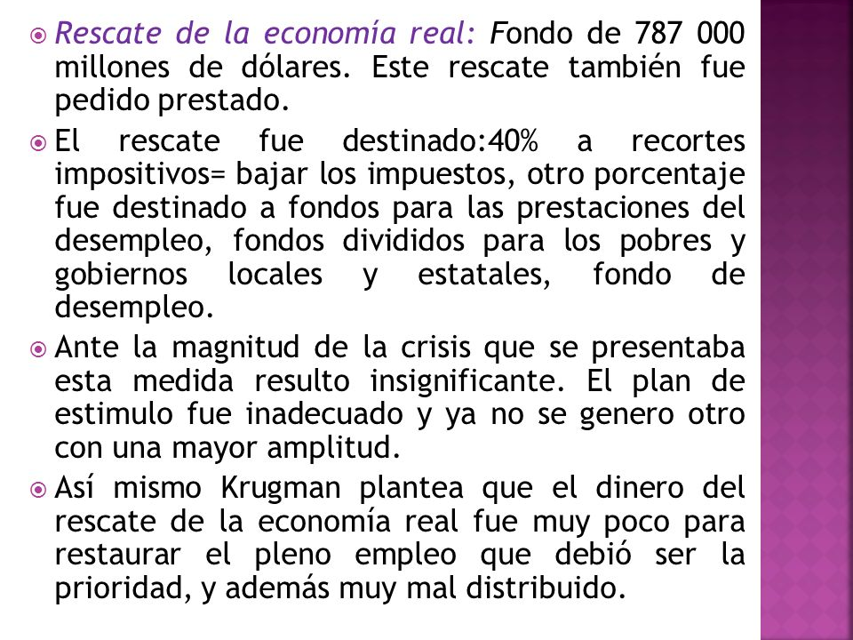Rescate de la economía real: Fondo de 787 000 millones de dólares. Este rescate también fue pedido prestado. El rescate fue destinado:40% a recortes i