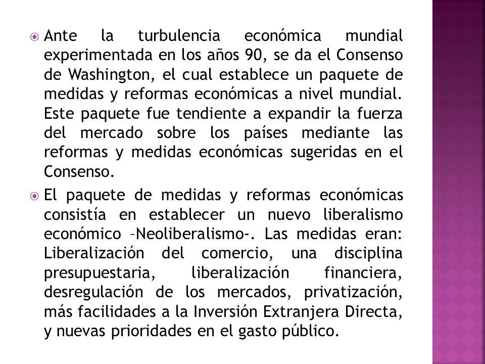 Ante la turbulencia económica mundial experimentada en los años 90, se da el Consenso de Washington, el cual establece un paquete de medidas y reforma