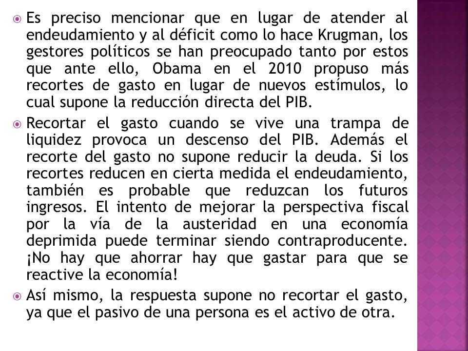 Es preciso mencionar que en lugar de atender al endeudamiento y al déficit como lo hace Krugman, los gestores políticos se han preocupado tanto por es