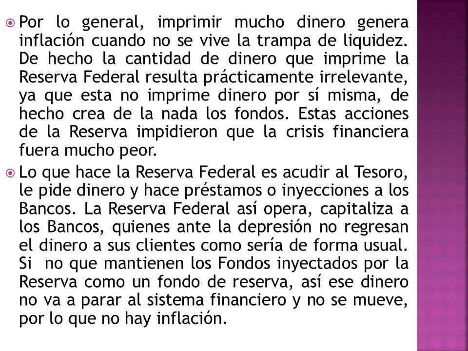 Por lo general, imprimir mucho dinero genera inflación cuando no se vive la trampa de liquidez. De hecho la cantidad de dinero que imprime la Reserva