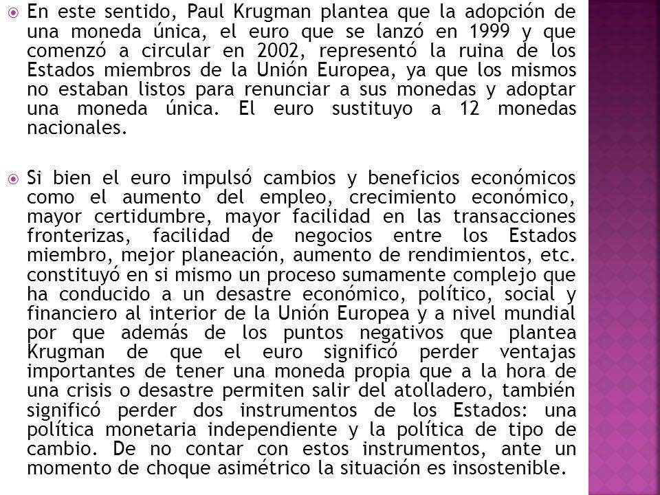 En este sentido, Paul Krugman plantea que la adopción de una moneda única, el euro que se lanzó en 1999 y que comenzó a circular en 2002, representó l