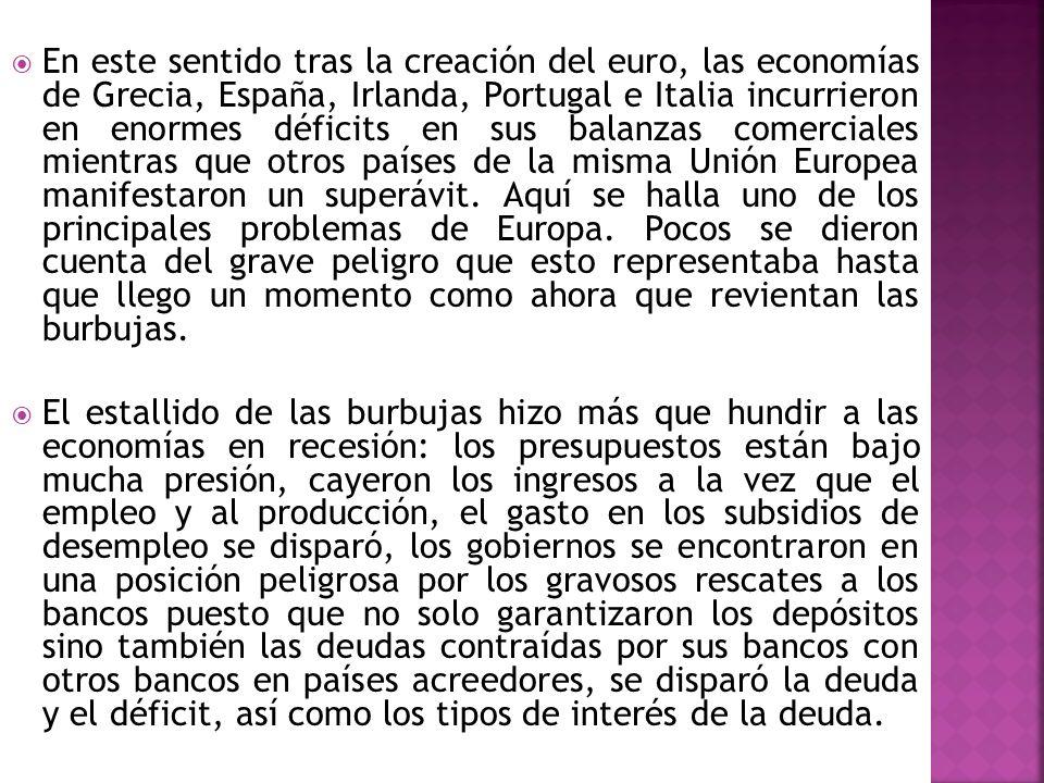 En este sentido tras la creación del euro, las economías de Grecia, España, Irlanda, Portugal e Italia incurrieron en enormes déficits en sus balanzas