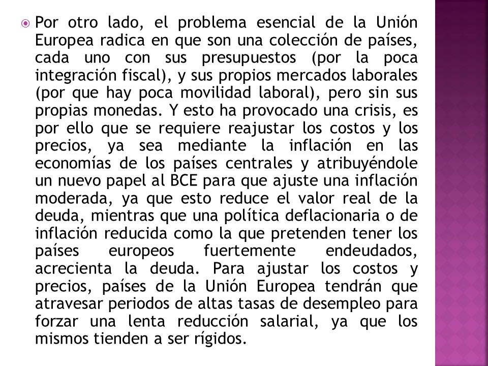 Por otro lado, el problema esencial de la Unión Europea radica en que son una colección de países, cada uno con sus presupuestos (por la poca integrac
