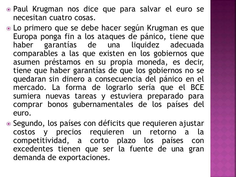 Paul Krugman nos dice que para salvar el euro se necesitan cuatro cosas. Lo primero que se debe hacer según Krugman es que Europa ponga fin a los ataq