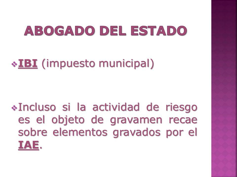 IBI (impuesto municipal) IBI (impuesto municipal) Incluso si la actividad de riesgo es el objeto de gravamen recae sobre elementos gravados por el IAE