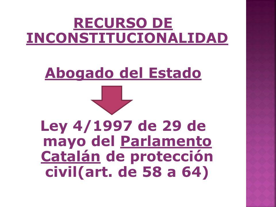 RECURSO DE INCONSTITUCIONALIDAD Abogado del Estado Ley 4/1997 de 29 de mayo del Parlamento Catalán de protección civil(art. de 58 a 64)