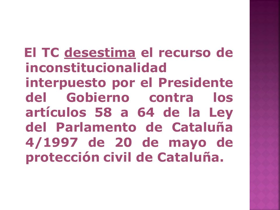 El TC desestima el recurso de inconstitucionalidad interpuesto por el Presidente del Gobierno contra los artículos 58 a 64 de la Ley del Parlamento de Cataluña 4/1997 de 20 de mayo de protección civil de Cataluña.