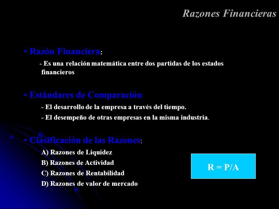 Razón Financiera : - Es una relación matemática entre dos partidas de los estados financieros Estándares de Comparación : - El desarrollo de la empres