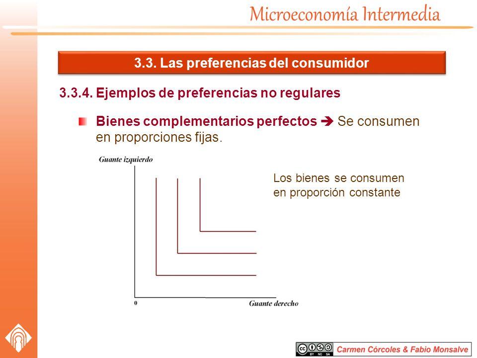 3.3. Las preferencias del consumidor 3.3.4. Ejemplos de preferencias no regulares Bienes complementarios perfectos Se consumen en proporciones fijas.