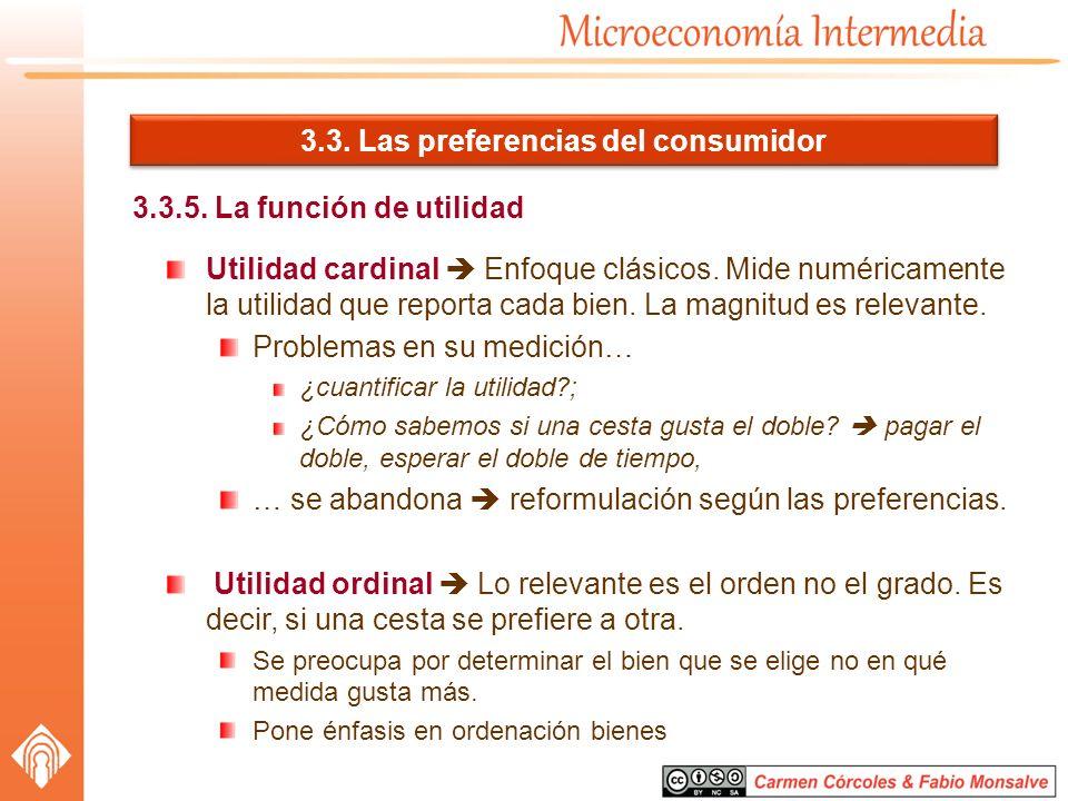 3.3. Las preferencias del consumidor 3.3.5. La función de utilidad Utilidad cardinal Enfoque clásicos. Mide numéricamente la utilidad que reporta cada