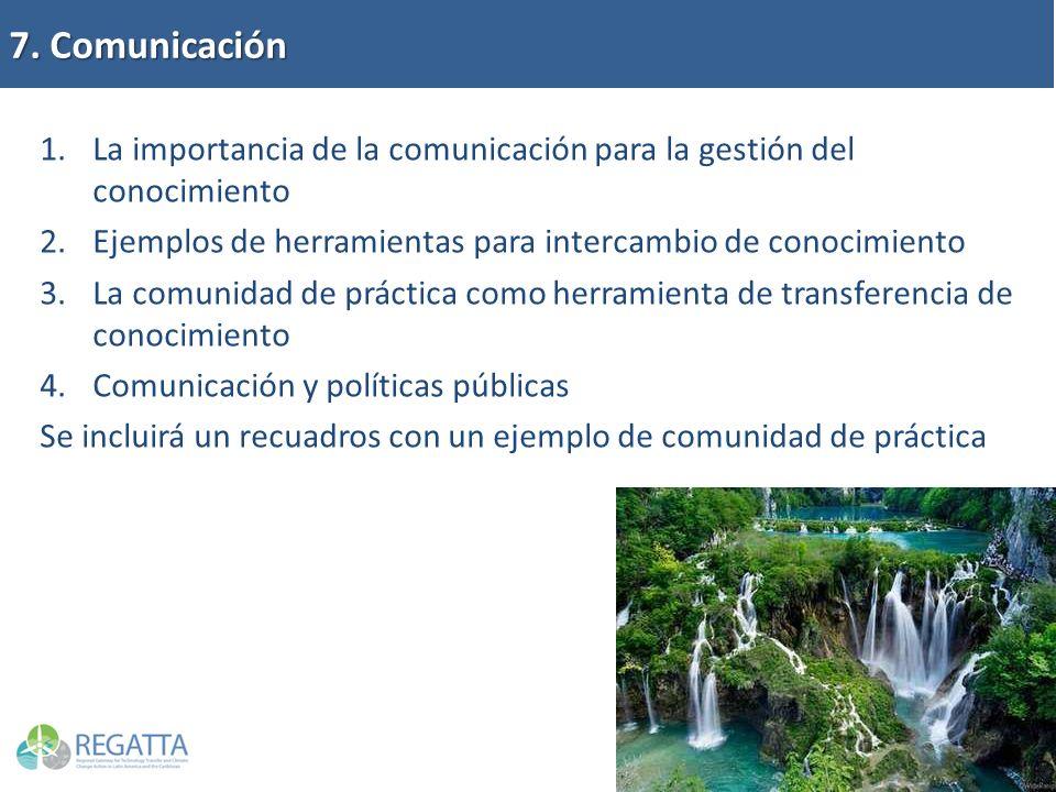 7. Comunicación 1.La importancia de la comunicación para la gestión del conocimiento 2.Ejemplos de herramientas para intercambio de conocimiento 3.La