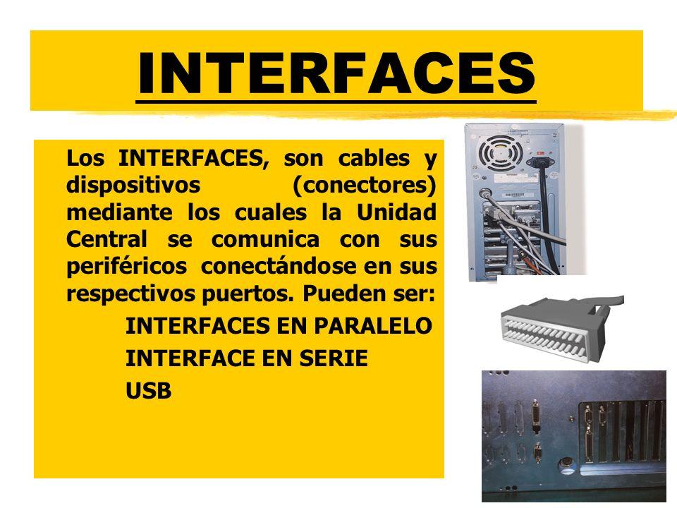 INTERFACES zLos INTERFACES, son cables y dispositivos (conectores) mediante los cuales la Unidad Central se comunica con sus periféricos conectándose en sus respectivos puertos.