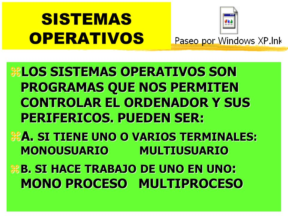 SISTEMAS OPERATIVOS zLOS SISTEMAS OPERATIVOS SON PROGRAMAS QUE NOS PERMITEN CONTROLAR EL ORDENADOR Y SUS PERIFERICOS.