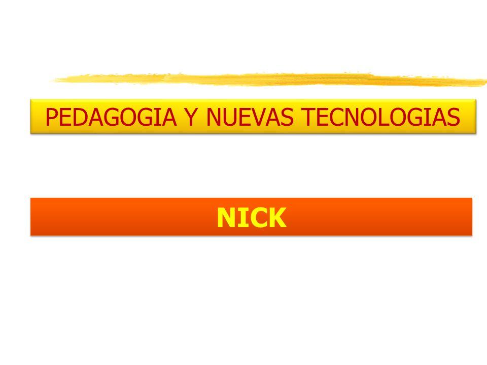 PEDAGOGIA Y NUEVAS TECNOLOGIAS NICK