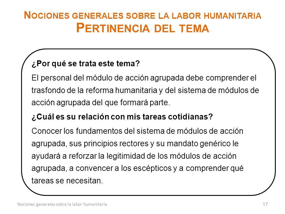 ¿Por qué se trata este tema? El personal del módulo de acción agrupada debe comprender el trasfondo de la reforma humanitaria y del sistema de módulos