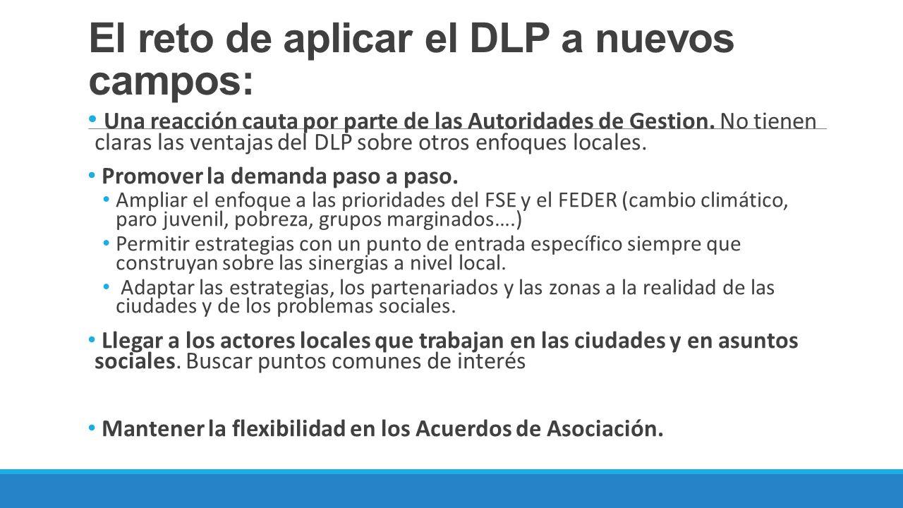 El reto de aplicar el DLP a nuevos campos: Una reacción cauta por parte de las Autoridades de Gestion. No tienen claras las ventajas del DLP sobre otr