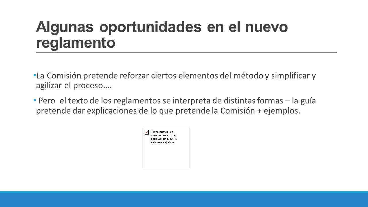 Algunas oportunidades en el nuevo reglamento La Comisión pretende reforzar ciertos elementos del método y simplificar y agilizar el proceso…. Pero el