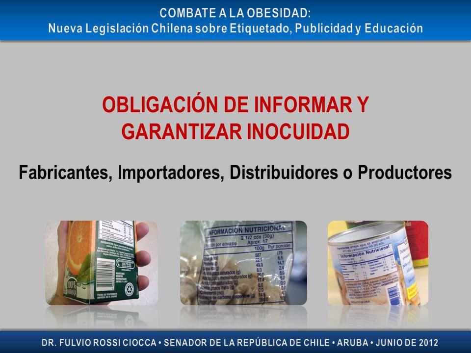OBLIGACIÓN DE INFORMAR Y GARANTIZAR INOCUIDAD Fabricantes, Importadores, Distribuidores o Productores