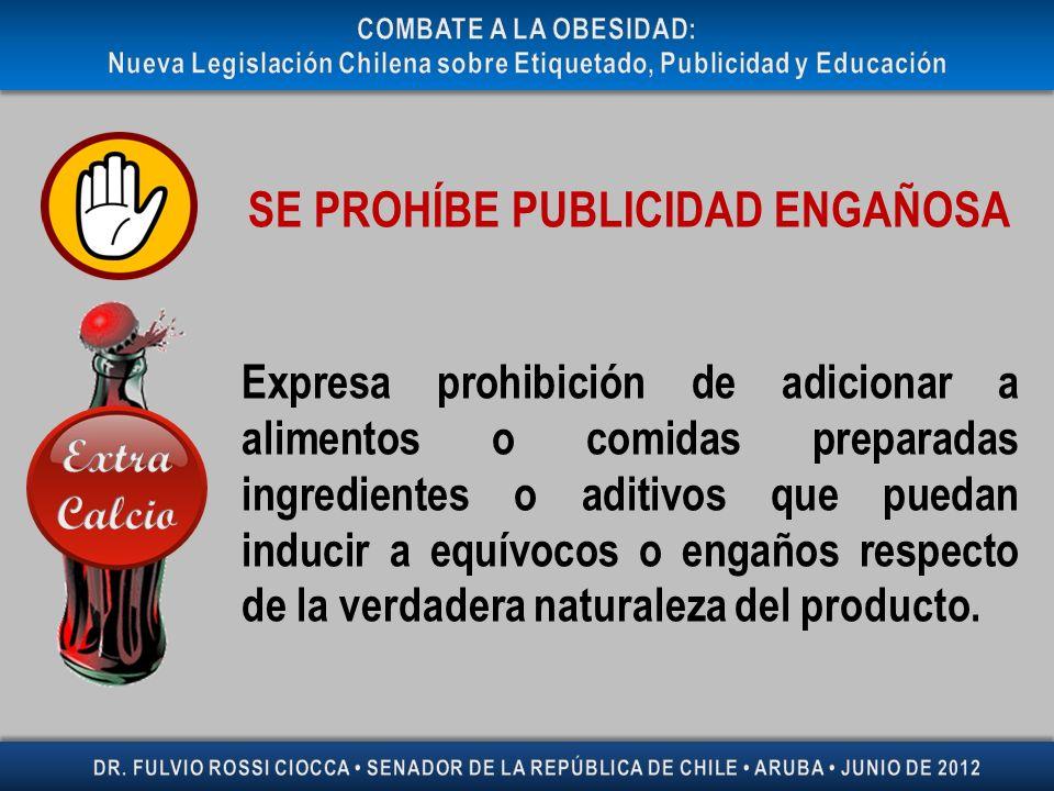 SE PROHÍBE PUBLICIDAD ENGAÑOSA Expresa prohibición de adicionar a alimentos o comidas preparadas ingredientes o aditivos que puedan inducir a equívoco
