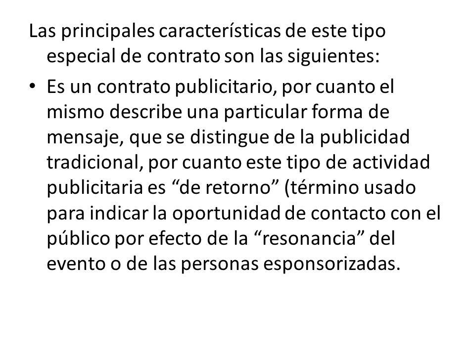 Las principales características de este tipo especial de contrato son las siguientes: Es un contrato publicitario, por cuanto el mismo describe una pa