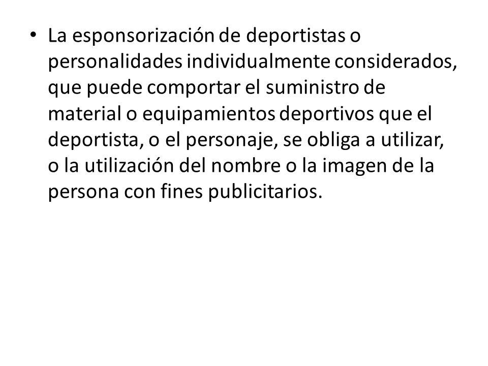 La esponsorización de deportistas o personalidades individualmente considerados, que puede comportar el suministro de material o equipamientos deporti