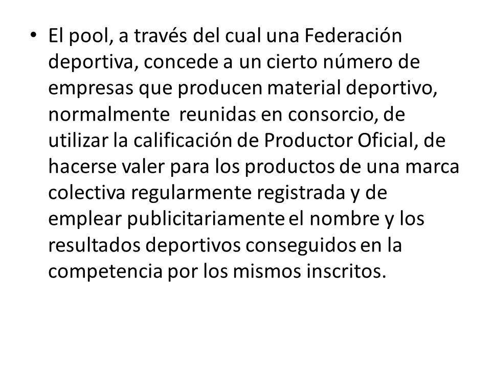 El pool, a través del cual una Federación deportiva, concede a un cierto número de empresas que producen material deportivo, normalmente reunidas en c