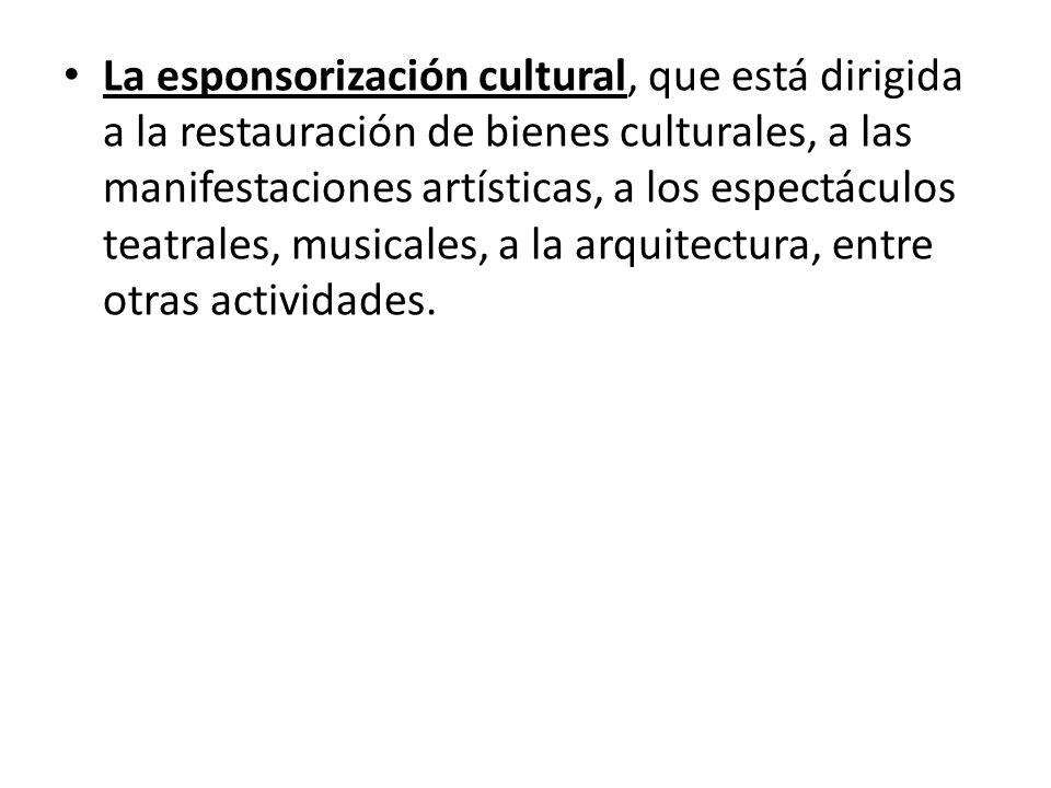 La esponsorización cultural, que está dirigida a la restauración de bienes culturales, a las manifestaciones artísticas, a los espectáculos teatrales,