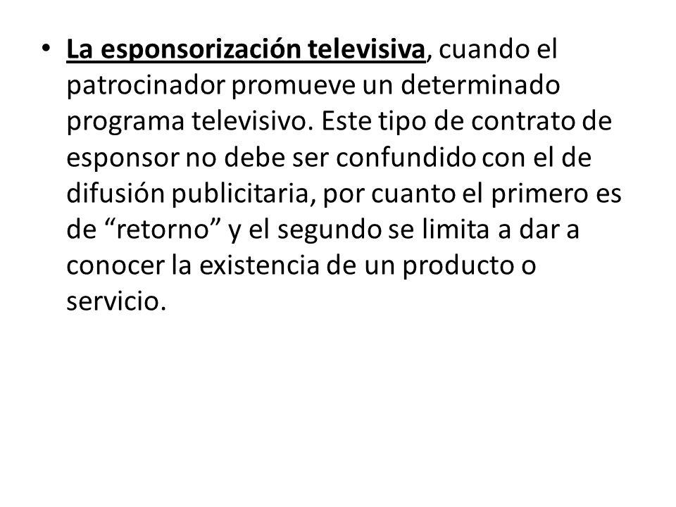 La esponsorización televisiva, cuando el patrocinador promueve un determinado programa televisivo. Este tipo de contrato de esponsor no debe ser confu