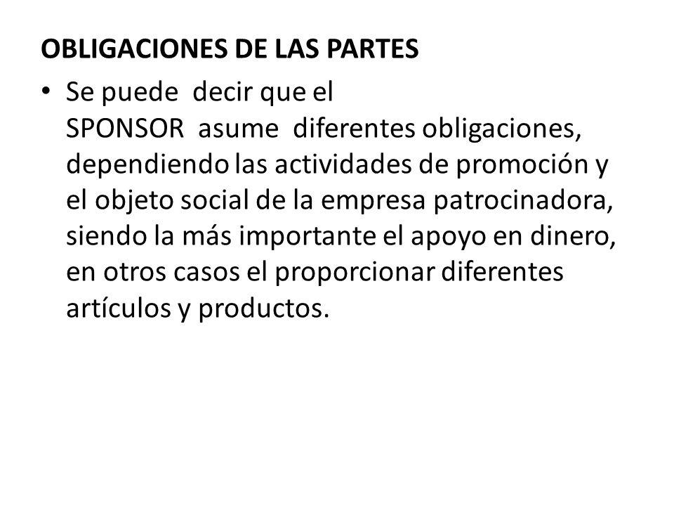 OBLIGACIONES DE LAS PARTES Se puede decir que el SPONSOR asume diferentes obligaciones, dependiendo las actividades de promoción y el objeto social de